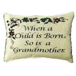 Pillow Embroidered with saying When A Child is Born so is a Grandmother